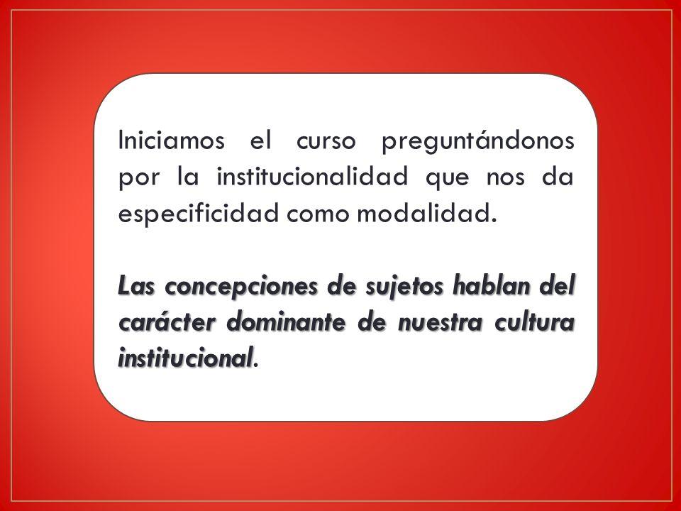 Iniciamos el curso preguntándonos por la institucionalidad que nos da especificidad como modalidad.