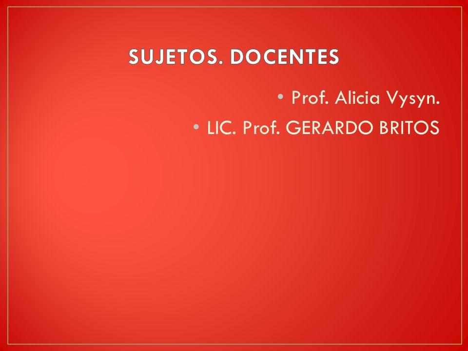 Prof. Alicia Vysyn. LIC. Prof. GERARDO BRITOS