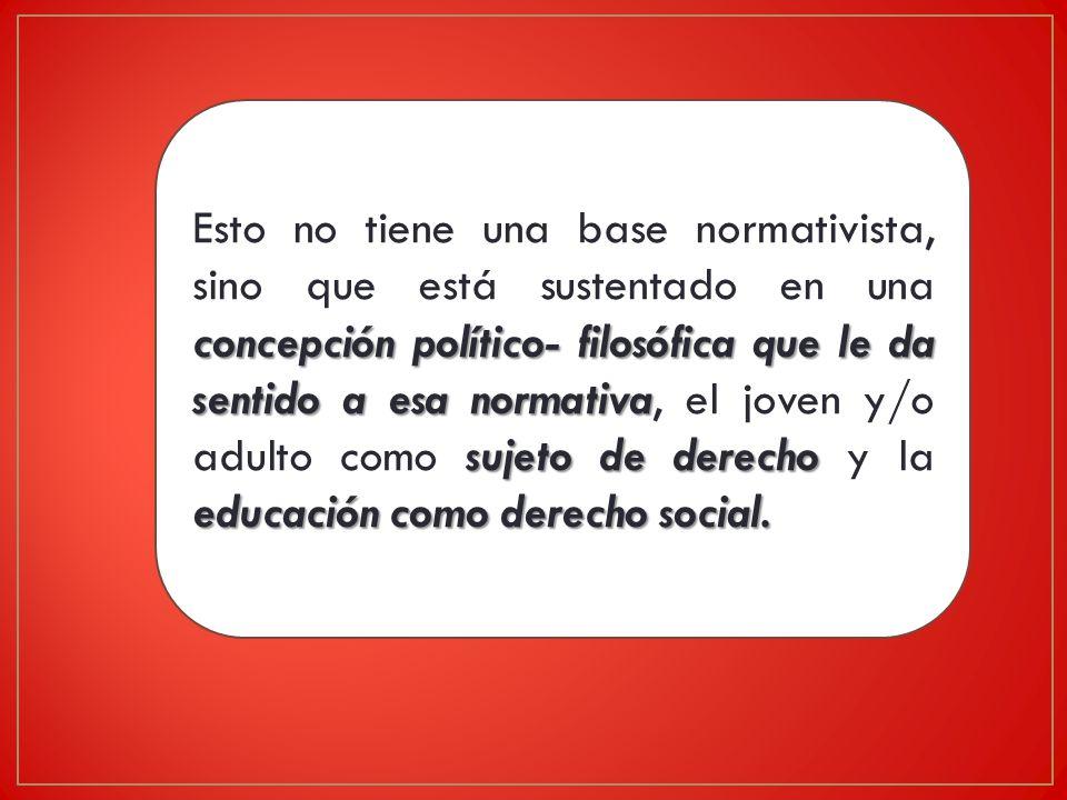 concepción político- filosófica que le da sentido a esa normativa sujeto de derecho educación como derecho social.
