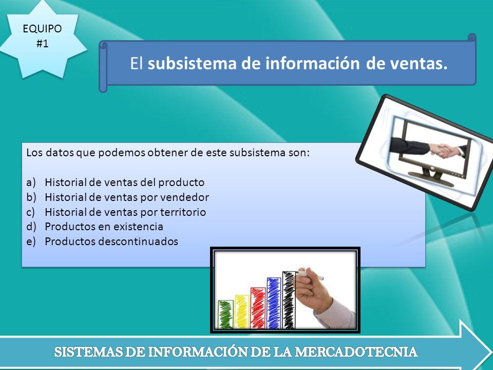 EQUIPO #1 EQUIPO #1 Los datos que podemos obtener de este subsistema son: a)Historial de ventas del producto b)Historial de ventas por vendedor c)Hist