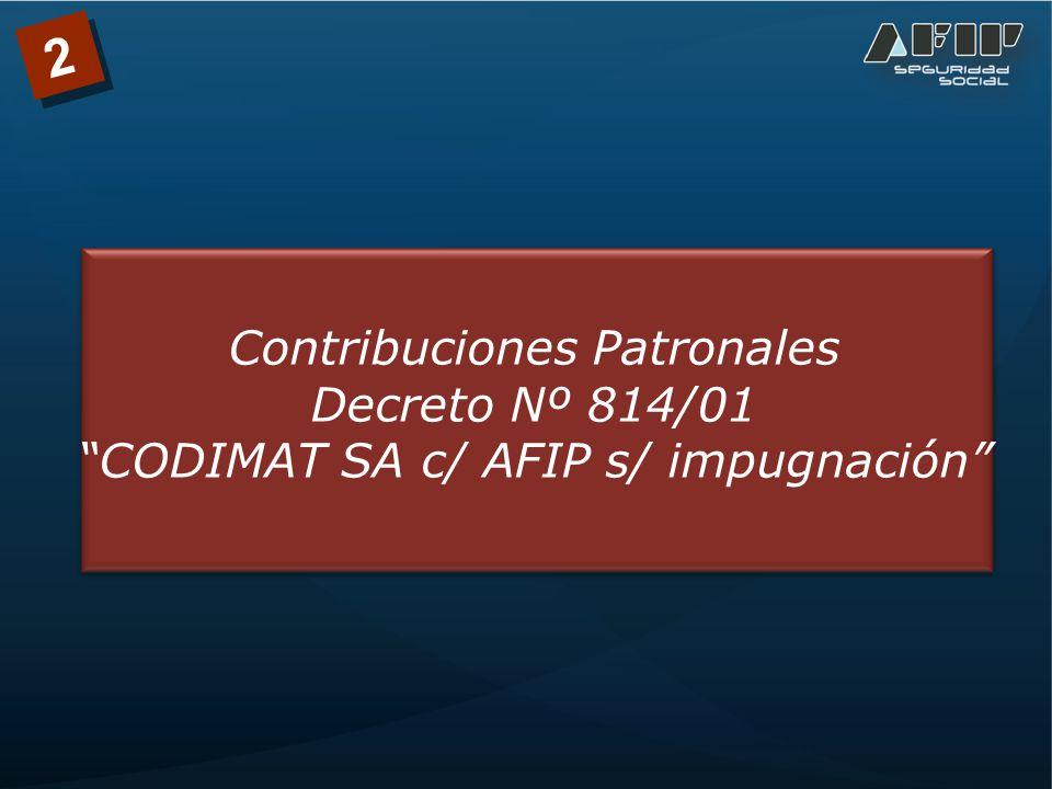 Contribuciones Patronales Decreto Nº 814/01 CODIMAT SA c/ AFIP s/ impugnación 2