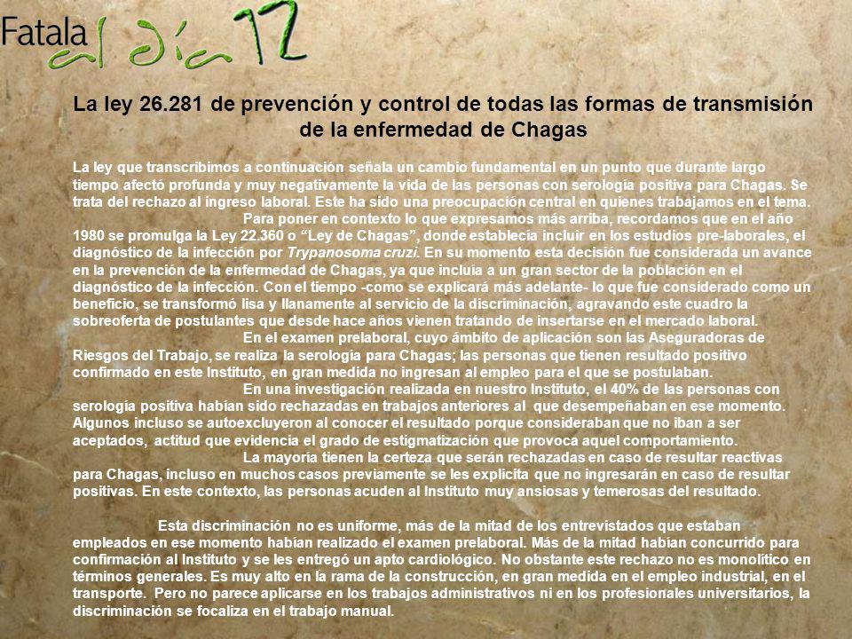 La ley 26.281 de prevención y control de todas las formas de transmisión de la enfermedad de Chagas La ley que transcribimos a continuación señala un