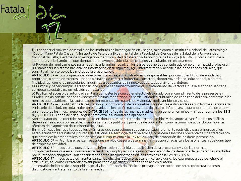 j) Propender el máximo desarrollo de los institutos de investigación en Chagas, tales como el Instituto Nacional de Parasitología