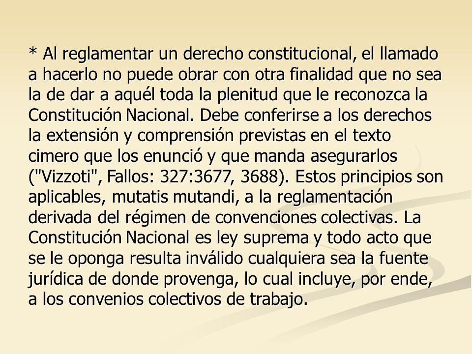* Al reglamentar un derecho constitucional, el llamado a hacerlo no puede obrar con otra finalidad que no sea la de dar a aquél toda la plenitud que le reconozca la Constitución Nacional.