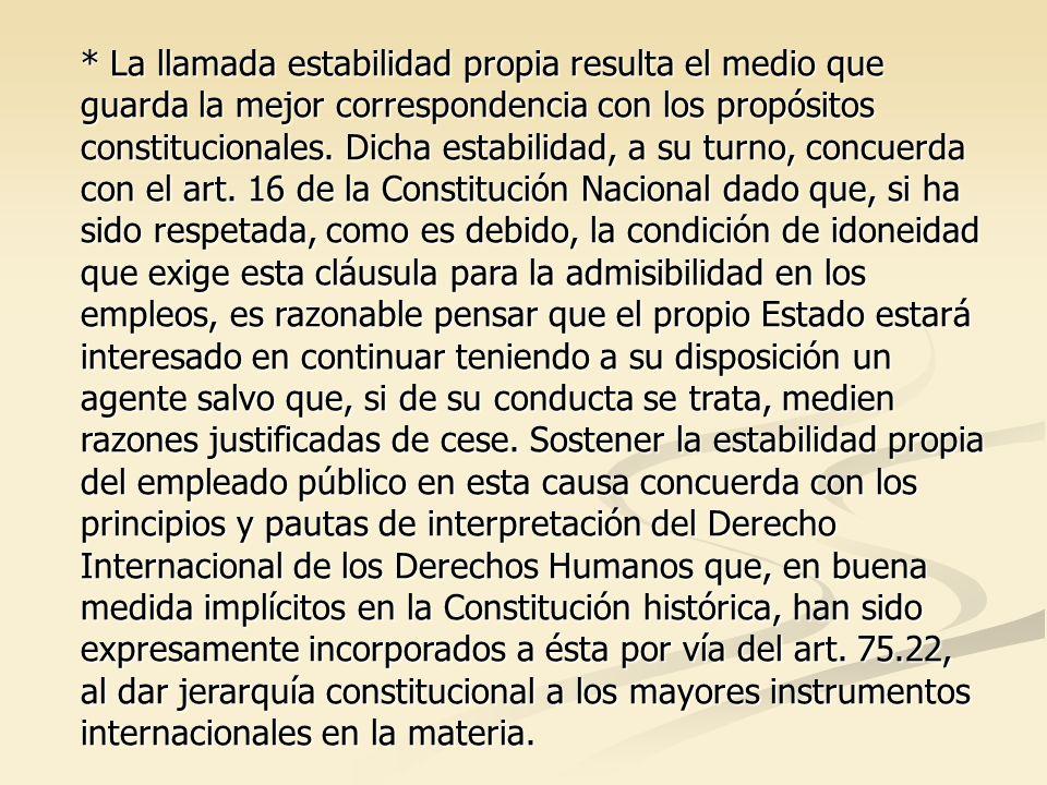 * La llamada estabilidad propia resulta el medio que guarda la mejor correspondencia con los propósitos constitucionales.