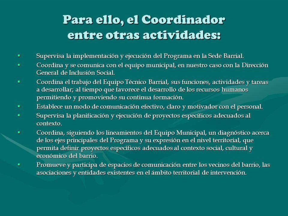 Para ello, el Coordinador entre otras actividades: Supervisa la implementación y ejecución del Programa en la Sede Barrial. Supervisa la implementació