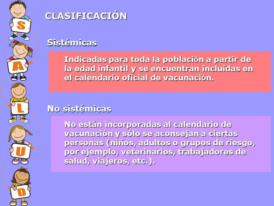 CLASIFICACIÓN Sistémicas No sistémicas Indicadas para toda la poblaci ó n a partir de la edad infantil y se encuentran incluidas en el calendario ofic