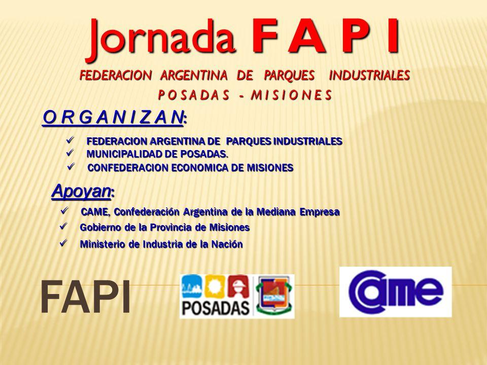 FAPI Jornada F A P I FEDERACION ARGENTINA DE PARQUES INDUSTRIALES P O S A D A S - M I S I O N E S O R G A N I Z A N : FEDERACION ARGENTINA DE PARQUES