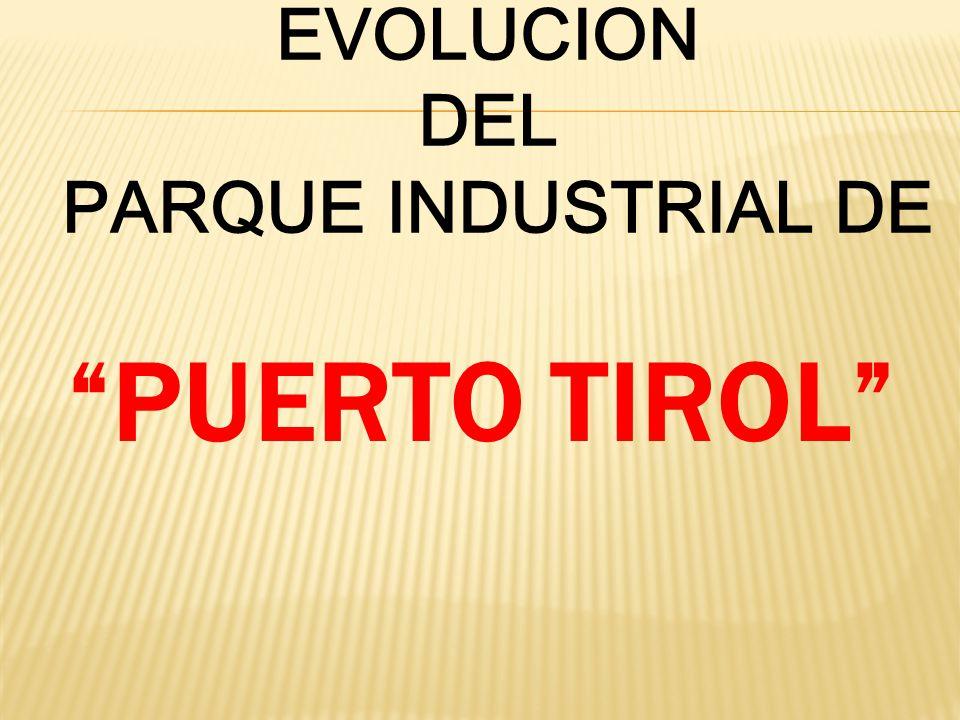 EVOLUCION DEL PARQUE INDUSTRIAL DE PUERTO TIROL