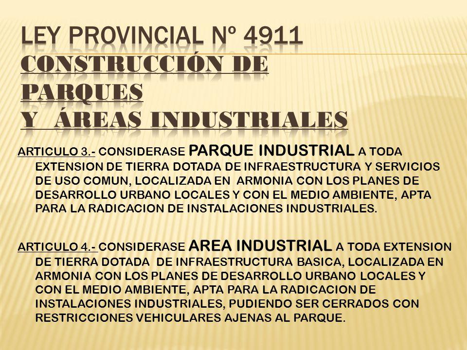 ARTICULO 3.- CONSIDERASE PARQUE INDUSTRIAL A TODA EXTENSION DE TIERRA DOTADA DE INFRAESTRUCTURA Y SERVICIOS DE USO COMUN, LOCALIZADA EN ARMONIA CON LO