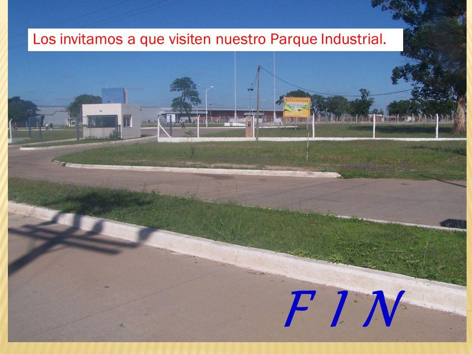 Los invitamos a que visiten nuestro Parque Industrial. F I N