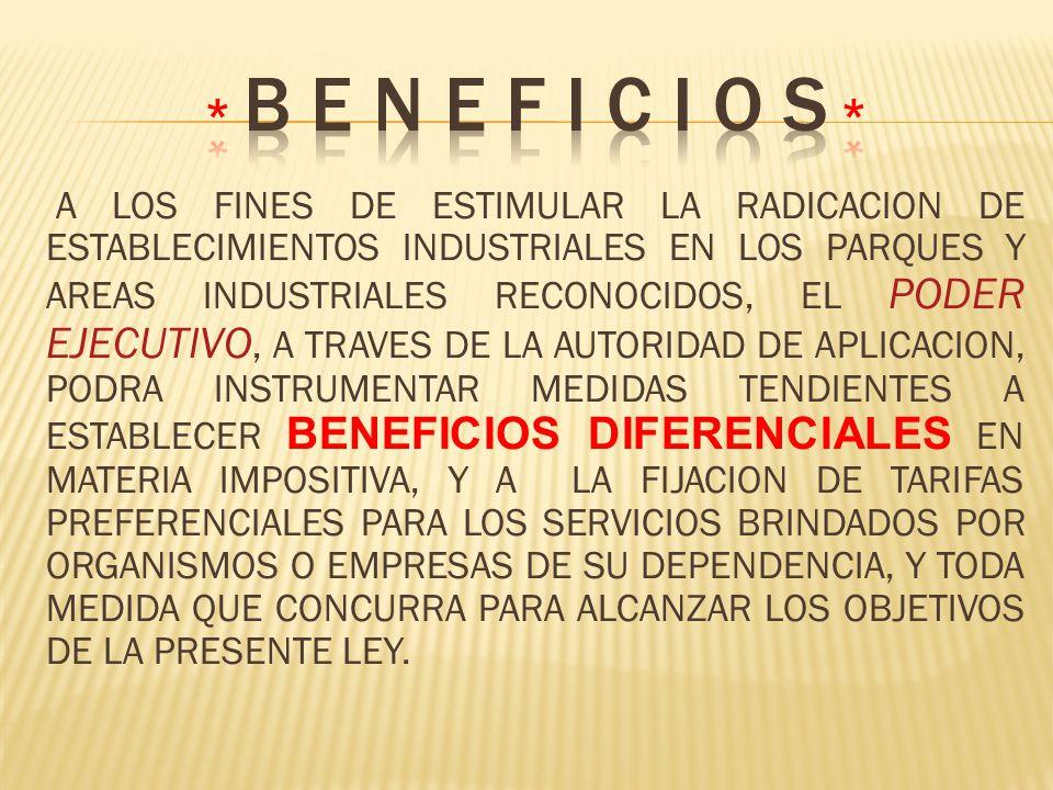 A LOS FINES DE ESTIMULAR LA RADICACION DE ESTABLECIMIENTOS INDUSTRIALES EN LOS PARQUES Y AREAS INDUSTRIALES RECONOCIDOS, EL PODER EJECUTIVO, A TRAVES