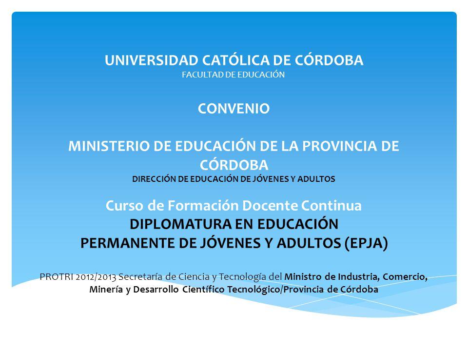 UNIVERSIDAD CATÓLICA DE CÓRDOBA FACULTAD DE EDUCACIÓN CONVENIO MINISTERIO DE EDUCACIÓN DE LA PROVINCIA DE CÓRDOBA DIRECCIÓN DE EDUCACIÓN DE JÓVENES Y