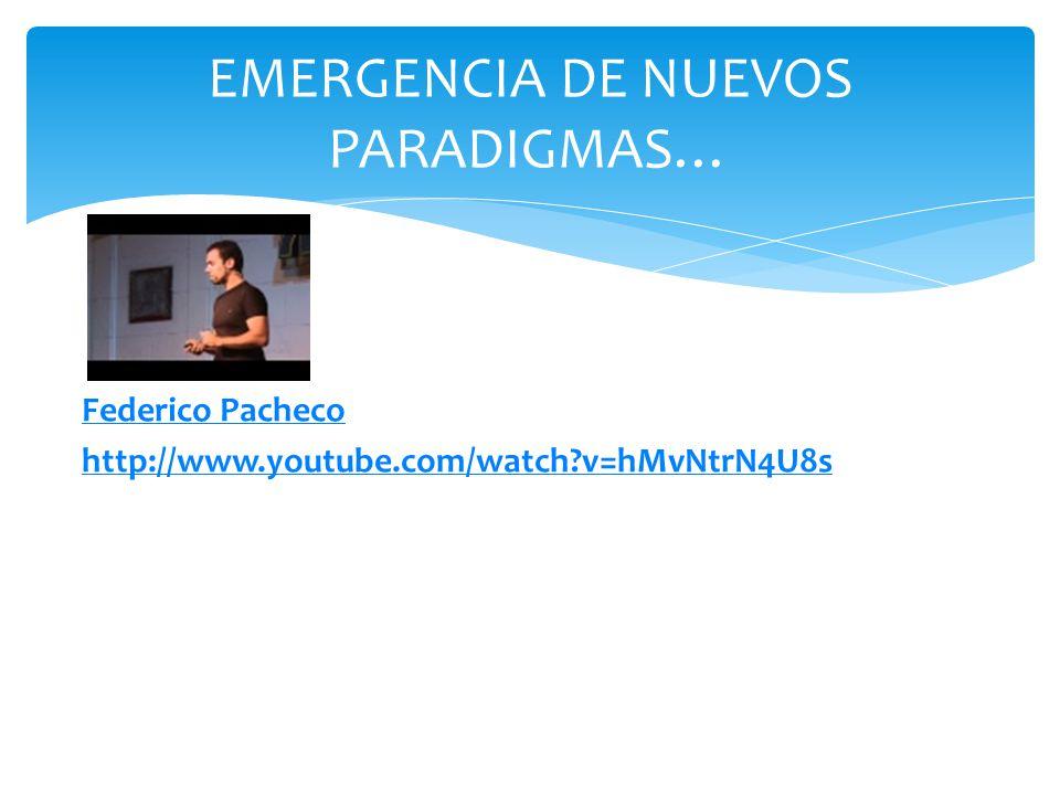 Federico Pacheco http://www.youtube.com/watch?v=hMvNtrN4U8s EMERGENCIA DE NUEVOS PARADIGMAS…