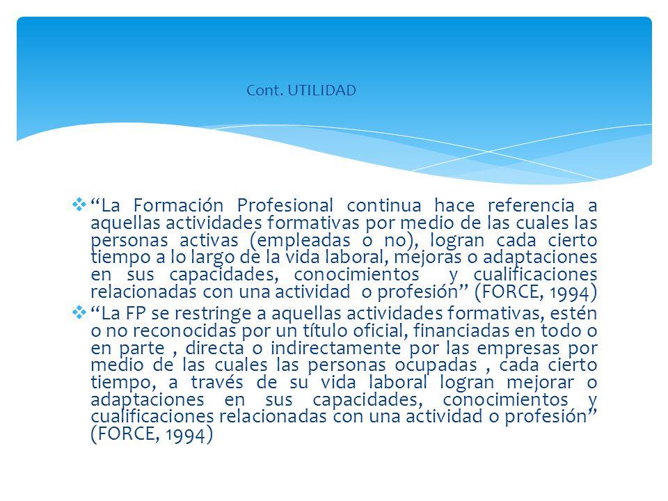 La Formación Profesional continua hace referencia a aquellas actividades formativas por medio de las cuales las personas activas (empleadas o no), log