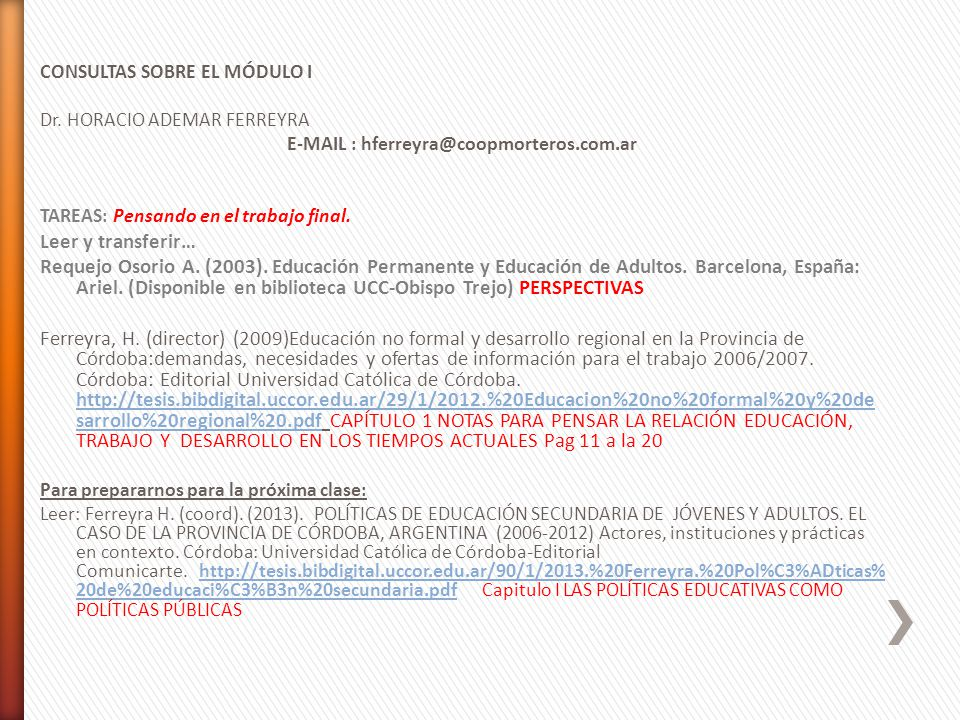 CONSULTAS SOBRE EL MÓDULO I Dr. HORACIO ADEMAR FERREYRA E-MAIL : hferreyra@coopmorteros.com.ar TAREAS: Pensando en el trabajo final. Leer y transferir