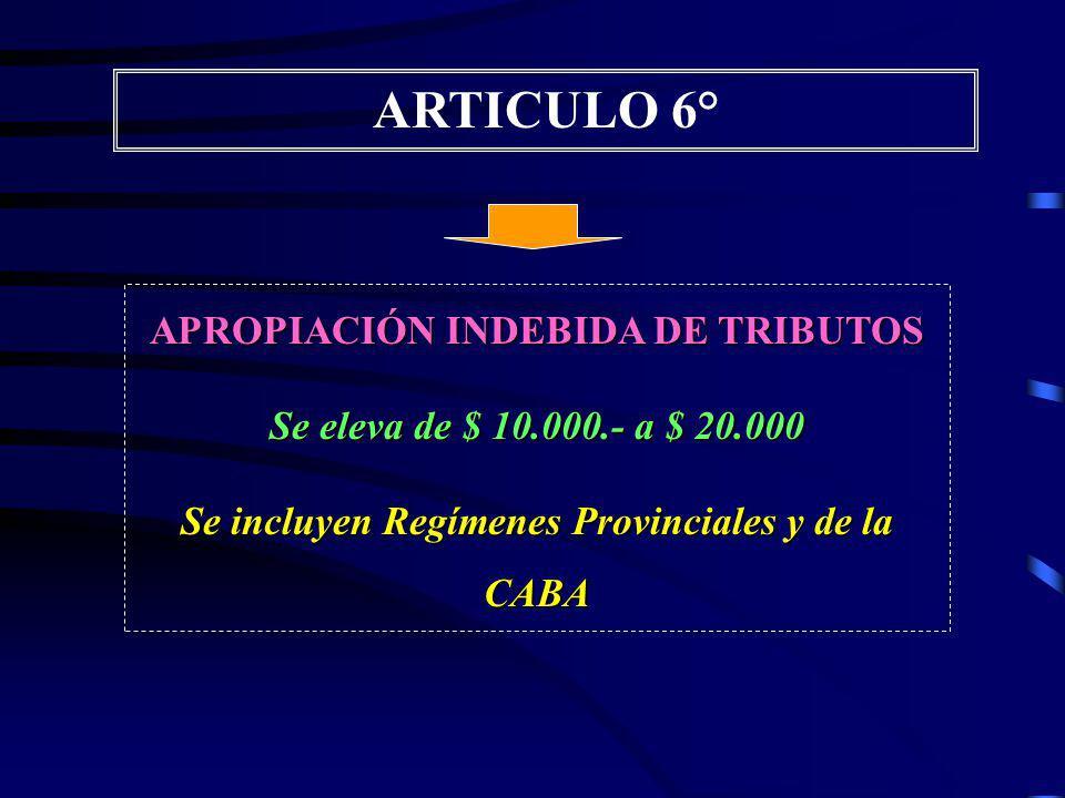 ARTICULO 4° OBTENCIÓN FRAUDELENTA DE BENEFICIOS FISCALES Se extiende a provincias y C.A.B.A.