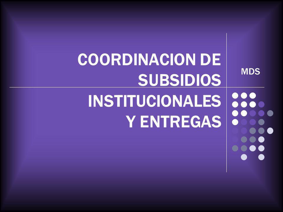 COORDINACION DE SUBSIDIOS INSTITUCIONALES Y ENTREGAS MDS