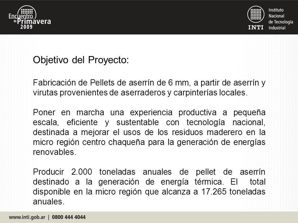 Objetivo del Proyecto: Fabricación de Pellets de aserrín de 6 mm, a partir de aserrín y virutas provenientes de aserraderos y carpinterías locales. Po