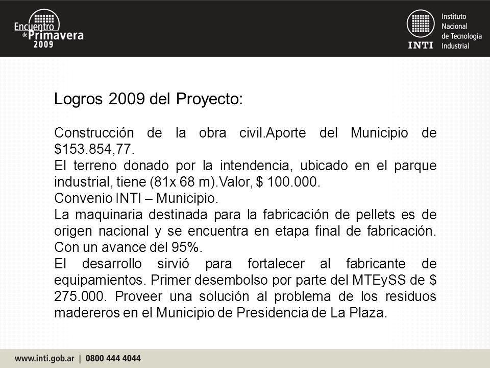 Logros 2009 del Proyecto: Construcción de la obra civil.Aporte del Municipio de $153.854,77. El terreno donado por la intendencia, ubicado en el parqu