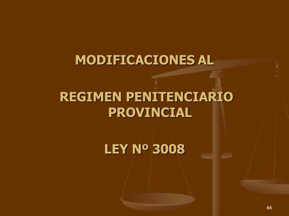 44 MODIFICACIONES AL REGIMEN PENITENCIARIO PROVINCIAL REGIMEN PENITENCIARIO PROVINCIAL LEY Nº 3008