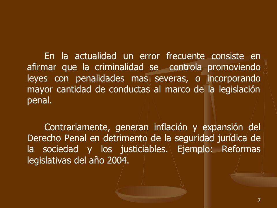 7 En la actualidad un error frecuente consiste en afirmar que la criminalidad se controla promoviendo leyes con penalidades mas severas, o incorporando mayor cantidad de conductas al marco de la legislación penal.