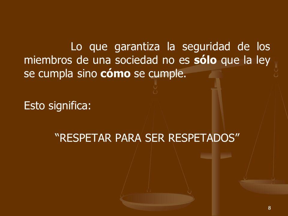 8 Lo que garantiza la seguridad de los miembros de una sociedad no es sólo que la ley se cumpla sino cómo se cumple.