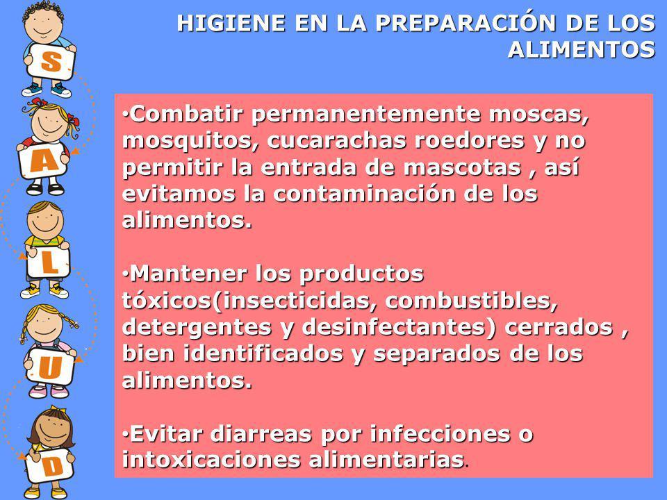 HIGIENE EN LA PREPARACIÓN DE LOS ALIMENTOS Combatir permanentemente moscas, mosquitos, cucarachas roedores y no permitir la entrada de mascotas, así evitamos la contaminación de los Combatir permanentemente moscas, mosquitos, cucarachas roedores y no permitir la entrada de mascotas, así evitamos la contaminación de losalimentos.