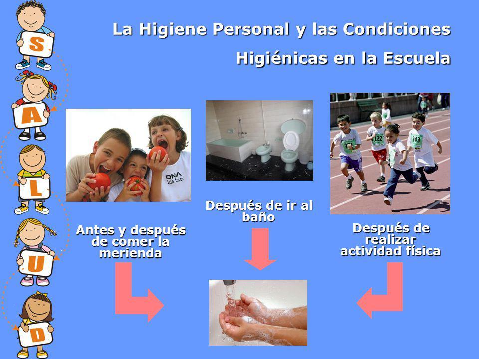 La Higiene Personal y las Condiciones Higiénicas en la Escuela Antes y después de comer la merienda Después de ir al baño Después de realizar actividad física