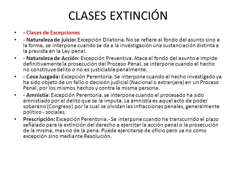 CLASES EXTINCIÓN - Clases de Excepciones - Naturaleza de juicio: Excepción Dilatoria. No se refiere al fondo del asunto sino a la forma, se interpone