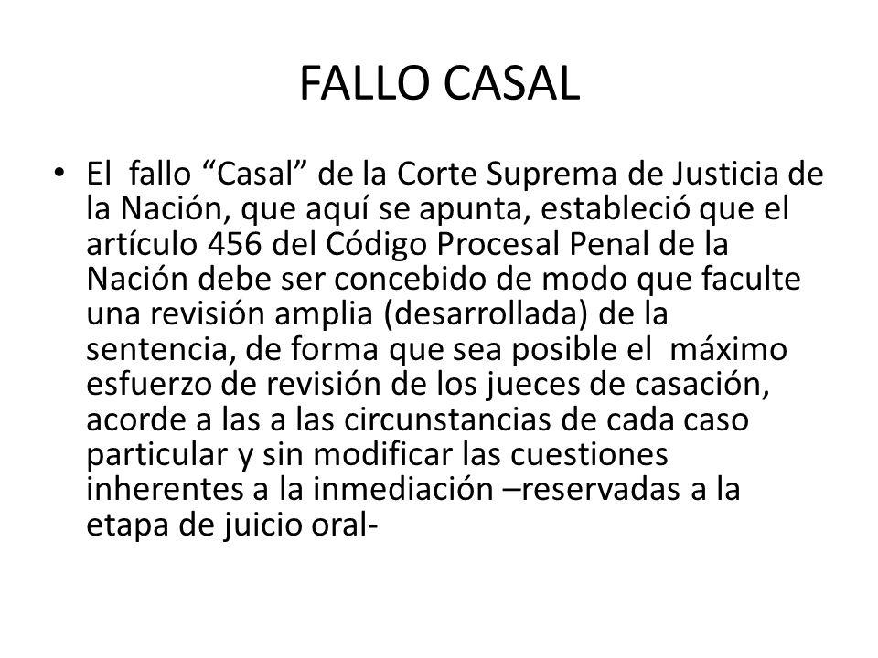 FALLO CASAL El fallo Casal de la Corte Suprema de Justicia de la Nación, que aquí se apunta, estableció que el artículo 456 del Código Procesal Penal