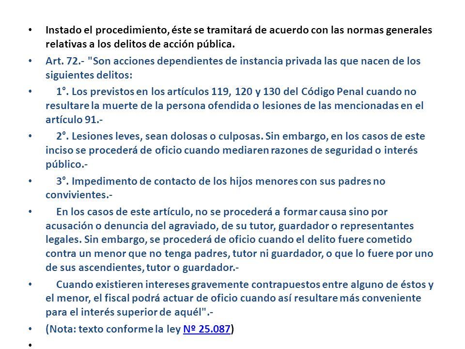 Instado el procedimiento, éste se tramitará de acuerdo con las normas generales relativas a los delitos de acción pública. Art. 72.-