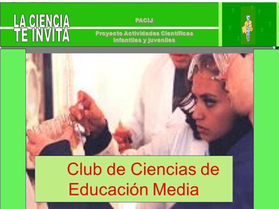 PACIJ Proyecto Actividades Científicas Infantiles y juveniles PACIJ Proyecto Actividades Científicas Infantiles y juveniles Club de Ciencias de Educación Media
