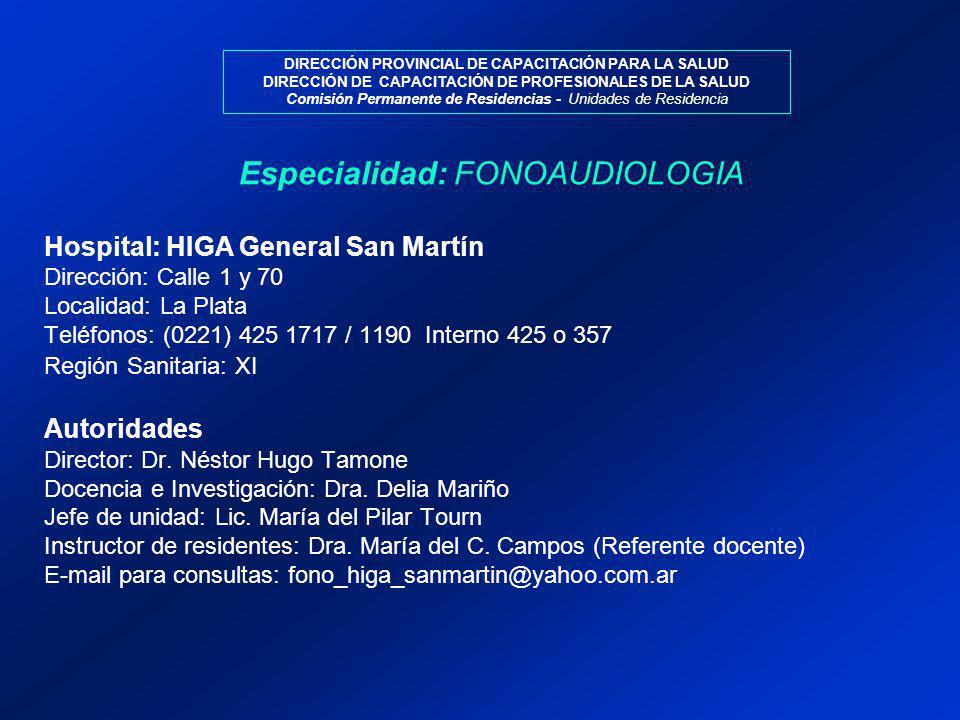DIRECCIÓN PROVINCIAL DE CAPACITACIÓN PARA LA SALUD DIRECCIÓN DE CAPACITACIÓN DE PROFESIONALES DE LA SALUD Comisión Permanente de Residencias - Unidades de Residencia Hospital: HIGA General San Martín Dirección: Calle 1 y 70 Localidad: La Plata Teléfonos: (0221) 425 1717 / 1190 Interno 425 o 357 Región Sanitaria: XI Autoridades Director: Dr.
