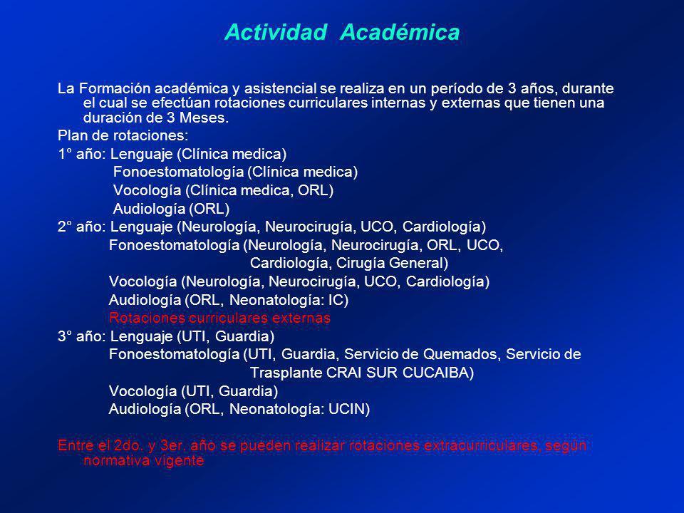 Actividad Académica La Formación académica y asistencial se realiza en un período de 3 años, durante el cual se efectúan rotaciones curriculares internas y externas que tienen una duración de 3 Meses.