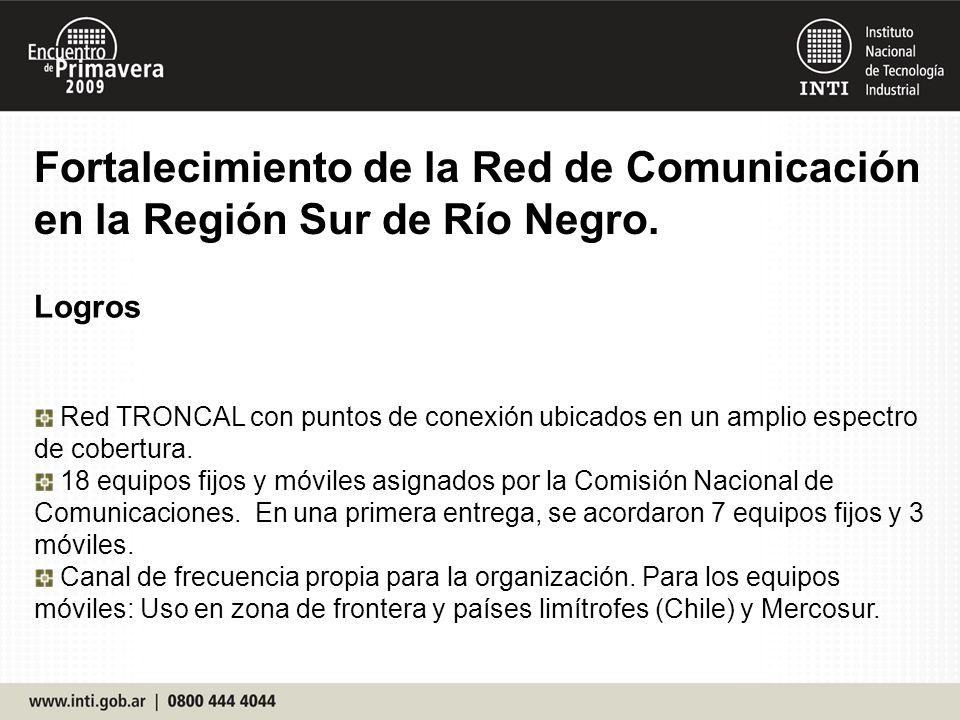 Logros Red TRONCAL con puntos de conexión ubicados en un amplio espectro de cobertura. 18 equipos fijos y móviles asignados por la Comisión Nacional d