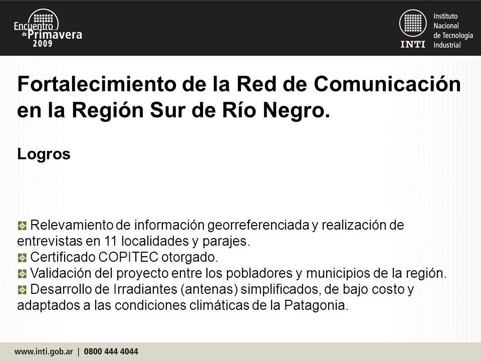Fortalecimiento de la Red de Comunicación en la Región Sur de Río Negro. Logros Relevamiento de información georreferenciada y realización de entrevis