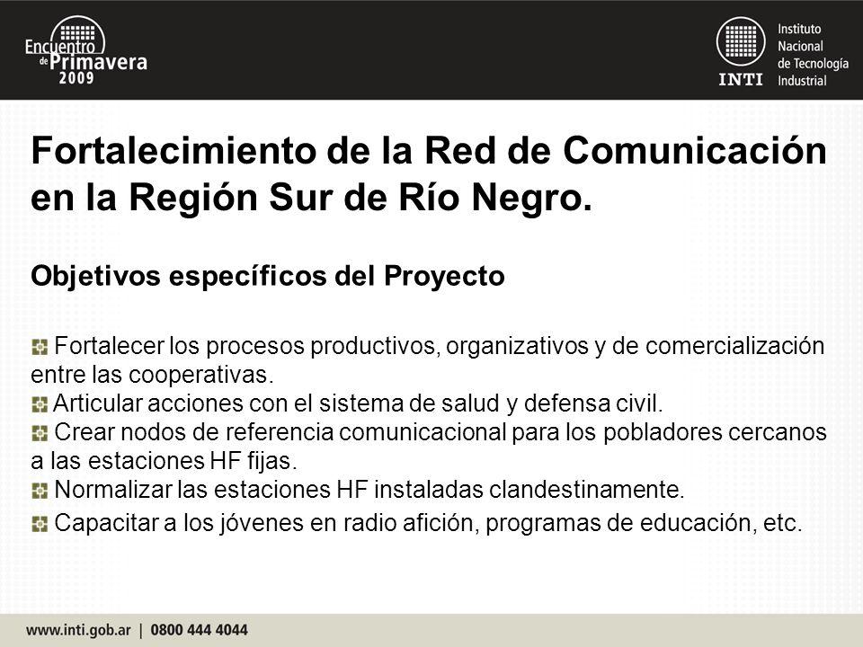 Fortalecimiento de la Red de Comunicación en la Región Sur de Río Negro. Objetivos específicos del Proyecto Fortalecer los procesos productivos, organ