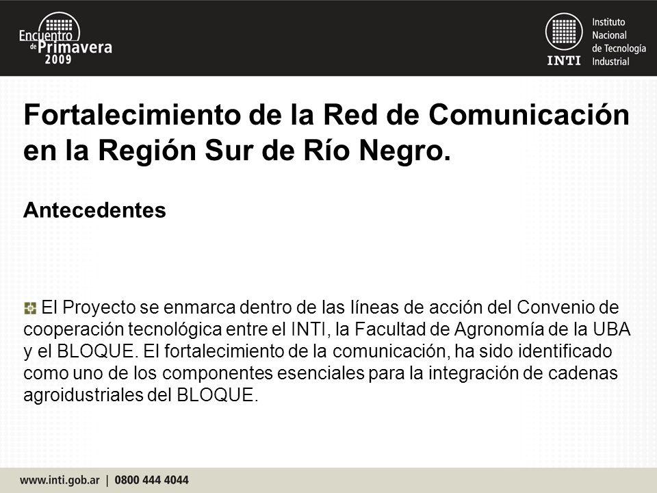 Fortalecimiento de la Red de Comunicación en la Región Sur de Río Negro. Antecedentes El Proyecto se enmarca dentro de las líneas de acción del Conven