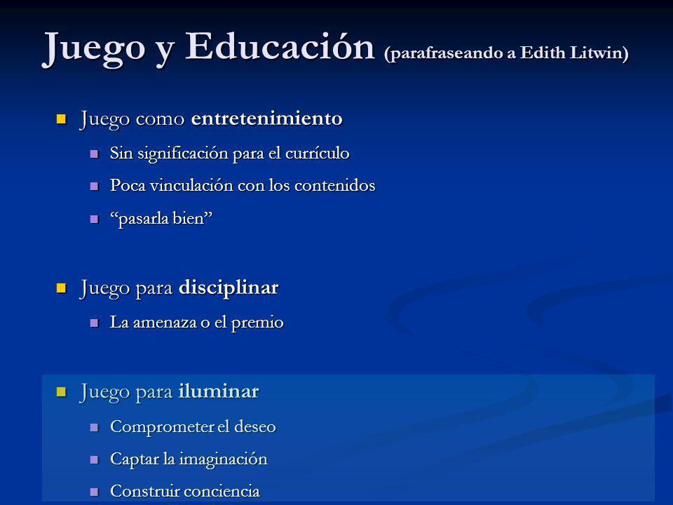 Juego y Educación (parafraseando a Edith Litwin) Juego como entretenimiento Juego como entretenimiento Sin significación para el currículo Sin signifi