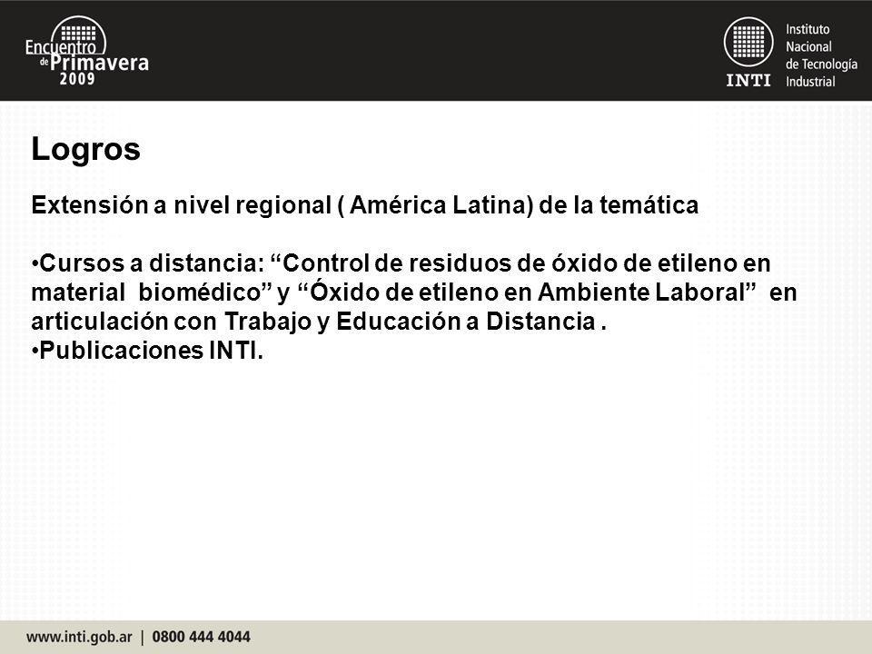 Logros Extensión a nivel regional ( América Latina) de la temática Cursos a distancia: Control de residuos de óxido de etileno en material biomédico y Óxido de etileno en Ambiente Laboral en articulación con Trabajo y Educación a Distancia.