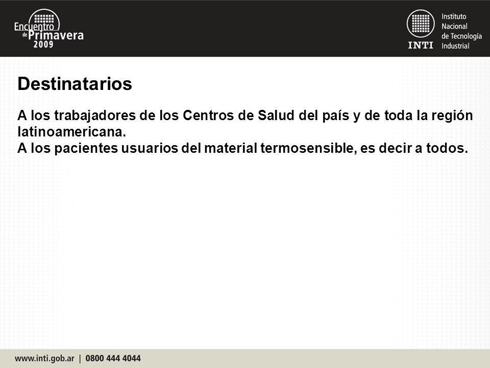 Destinatarios A los trabajadores de los Centros de Salud del país y de toda la región latinoamericana. A los pacientes usuarios del material termosens