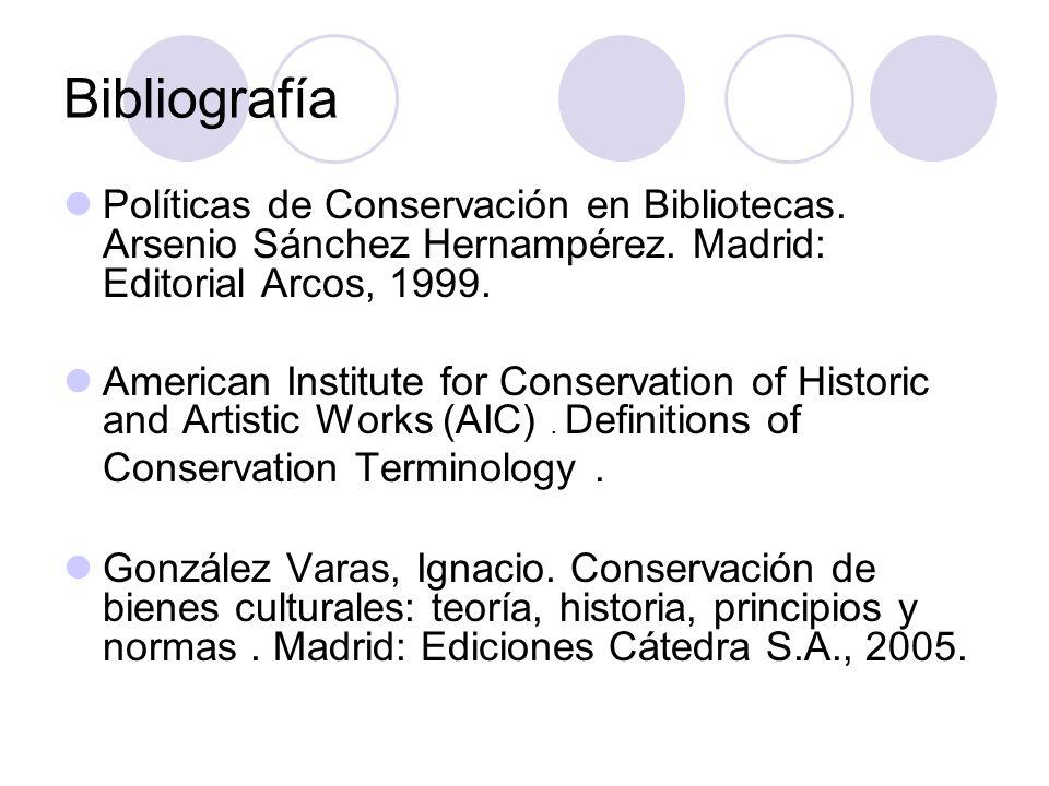 Bibliografía Políticas de Conservación en Bibliotecas. Arsenio Sánchez Hernampérez. Madrid: Editorial Arcos, 1999. American Institute for Conservation