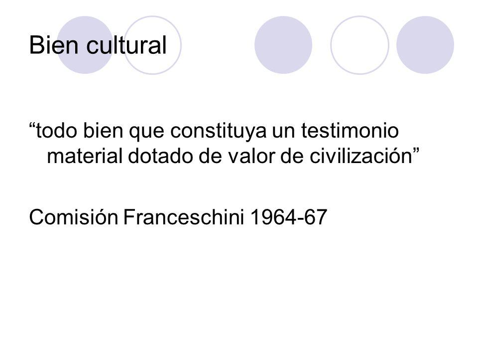 Bien cultural todo bien que constituya un testimonio material dotado de valor de civilización Comisión Franceschini 1964-67
