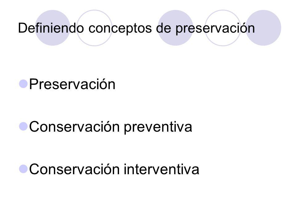 Definiendo conceptos de preservación Preservación : es un aspecto de la administración de la biblioteca, cuyo objetivo es el de asegurar que la información sobreviva en una forma accesible tan lejos como se pretenda y concierne a la gestión efectiva de las colecciones de la biblioteca y de las fuentes de información John Feather, teórico de la preservación en el ámbito británico