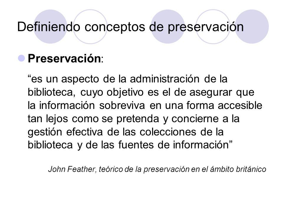 Definiendo conceptos de preservación Preservación : es un aspecto de la administración de la biblioteca, cuyo objetivo es el de asegurar que la inform