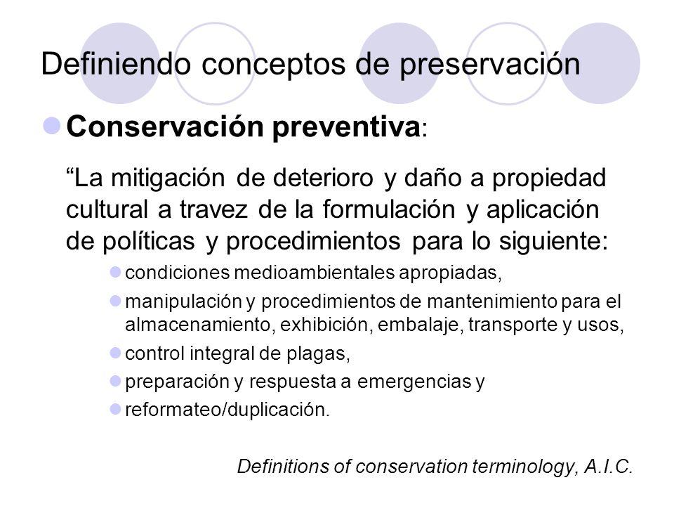 Definiendo conceptos de preservación Conservación interventiva La alteración de los aspectos físicos y/o químicos de la propiedad cultural, dirigida principalmente a prolongar su existencia.