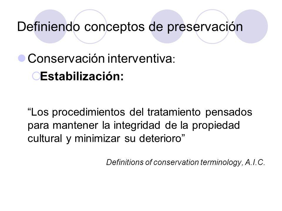 Definiendo conceptos de preservación Conservación interventiva : Restauración: Los procedimientos del tratamiento pensados para devolver a la propiedad cultural un estado conocido o supuesto, a menudo a través de la suma de material no original Definitions of conservation terminology, A.I.C.