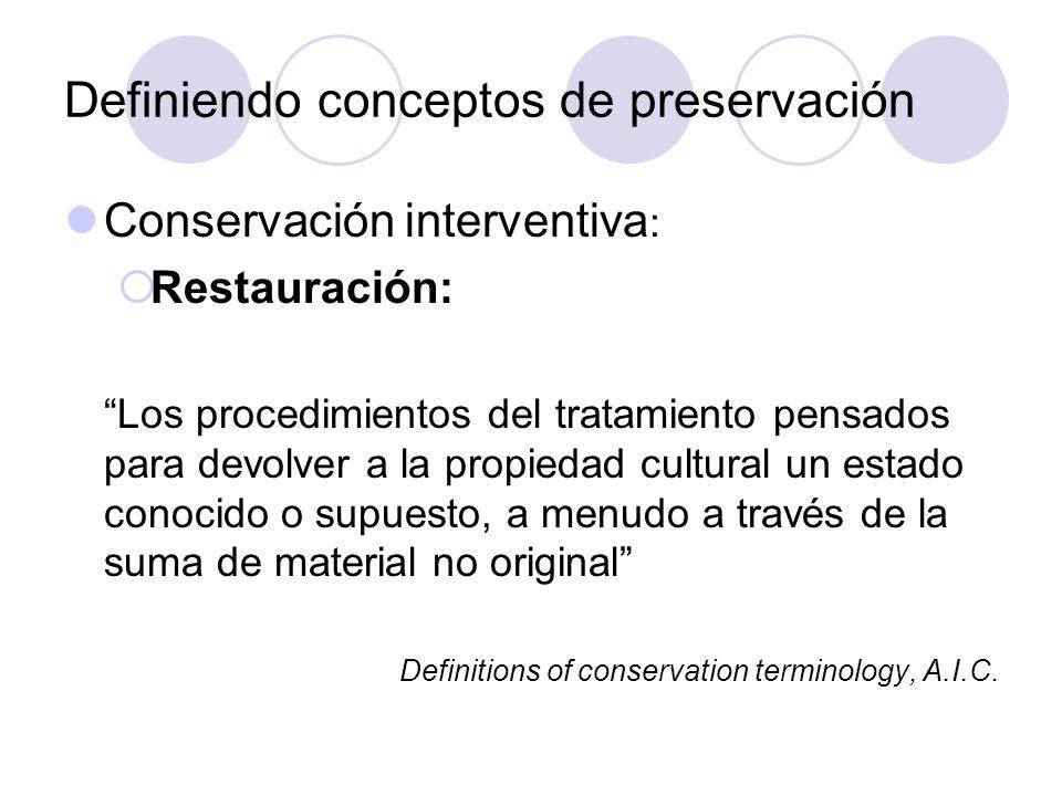 Definiendo conceptos de preservación Conservación interventiva : Restauración: Los procedimientos del tratamiento pensados para devolver a la propieda