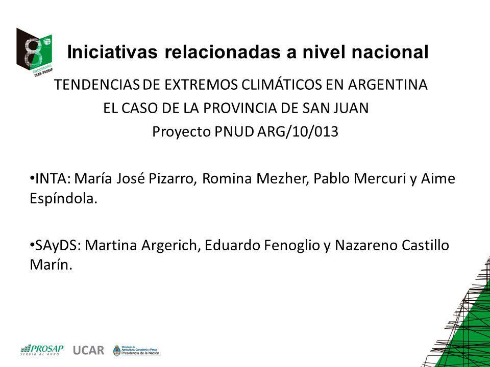 Iniciativas relacionadas a nivel nacional TENDENCIAS DE EXTREMOS CLIMÁTICOS EN ARGENTINA EL CASO DE LA PROVINCIA DE SAN JUAN Proyecto PNUD ARG/10/013